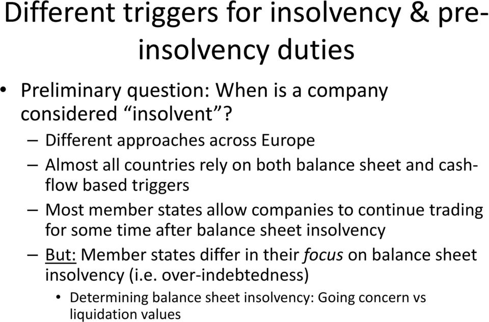 states allow companies to continue trading for some time after balance sheet insolvency But:Member states differ in their