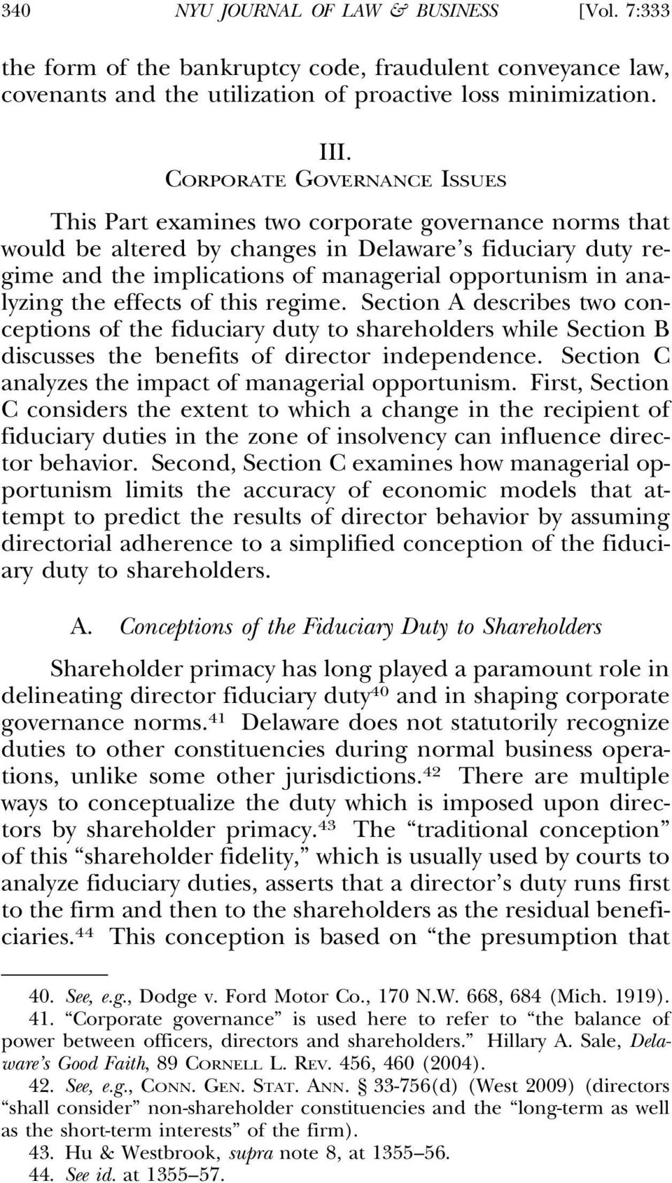analyzing the effects of this regime. Section A describes two conceptions of the fiduciary duty to shareholders while Section B discusses the benefits of director independence.