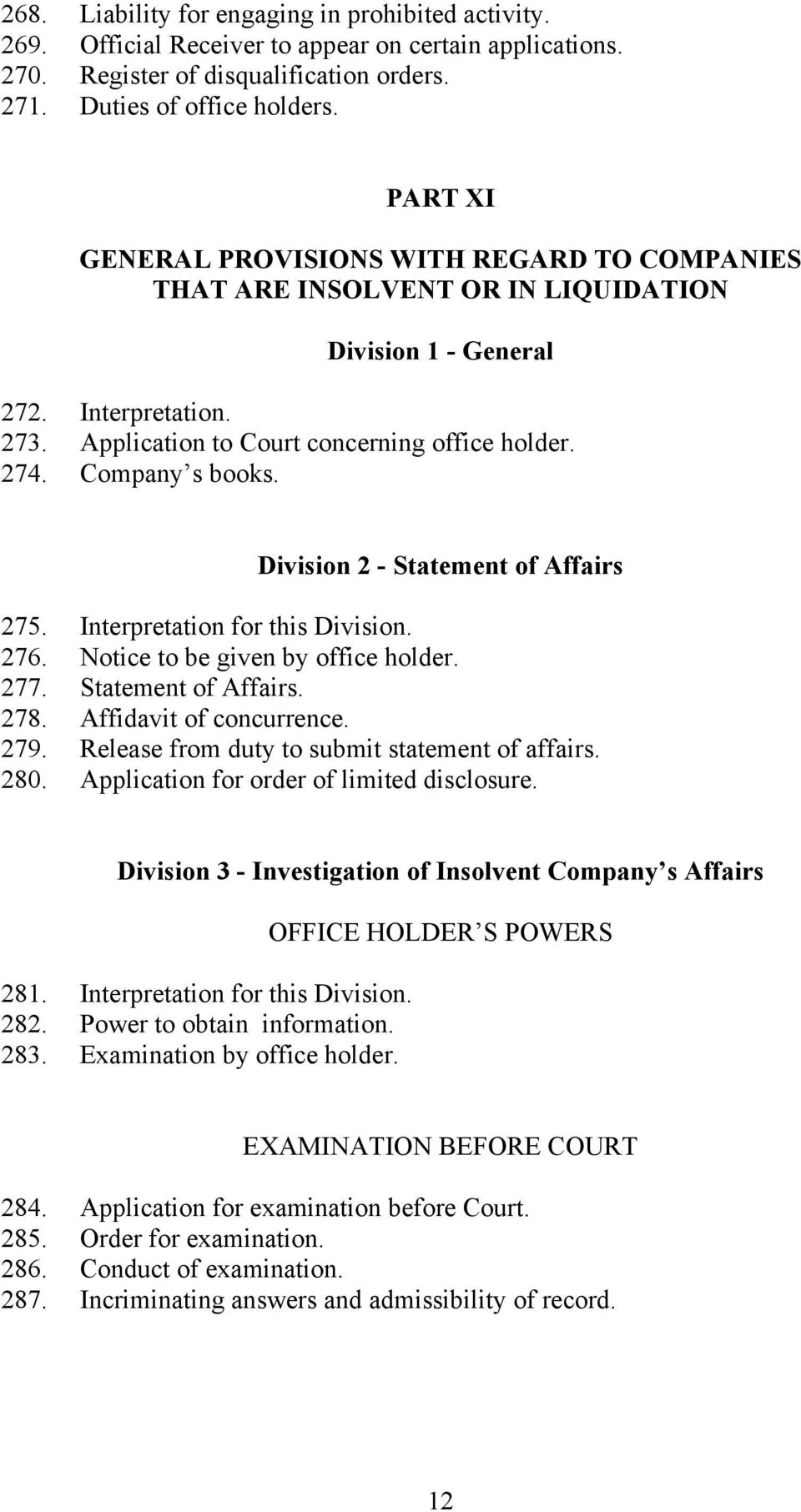 Company s books. Division 2 - Statement of Affairs 275. Interpretation for this Division. 276. Notice to be given by office holder. 277. Statement of Affairs. 278. Affidavit of concurrence. 279.