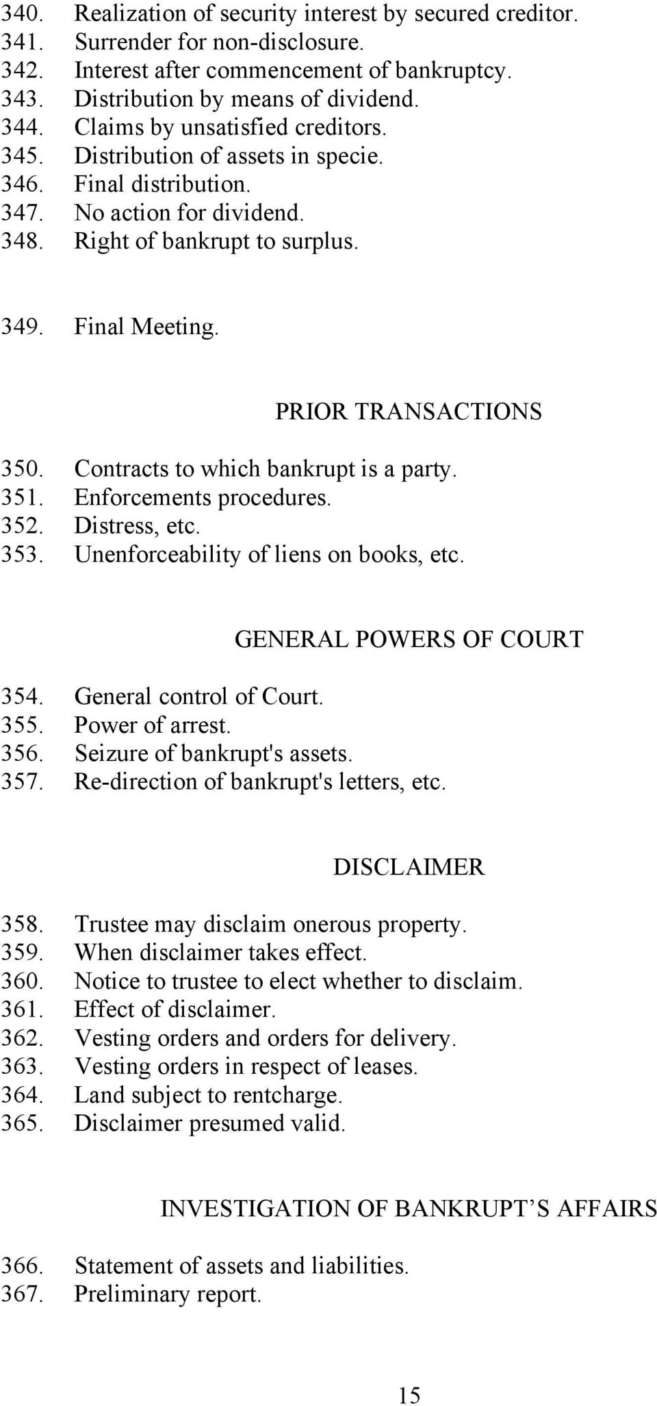 PRIOR TRANSACTIONS 350. Contracts to which bankrupt is a party. 351. Enforcements procedures. 352. Distress, etc. 353. Unenforceability of liens on books, etc. GENERAL POWERS OF COURT 354.