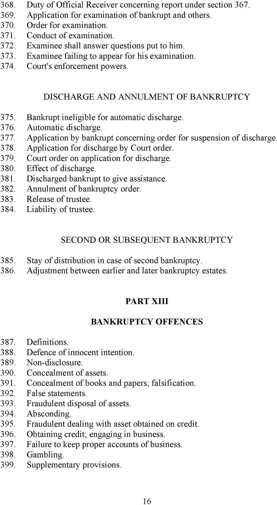 Bankrupt ineligible for automatic discharge. 376. Automatic discharge. 377. Application by bankrupt concerning order for suspension of discharge. 378. Application for discharge by Court order. 379.