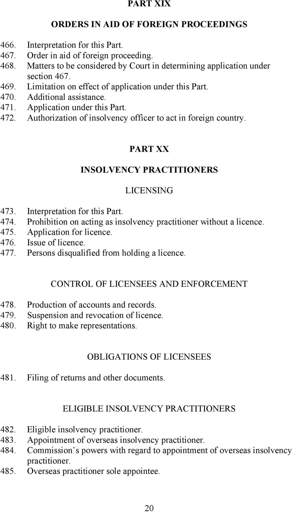 472. Authorization of insolvency officer to act in foreign country. PART XX INSOLVENCY PRACTITIONERS LICENSING 473. Interpretation for this Part. 474.