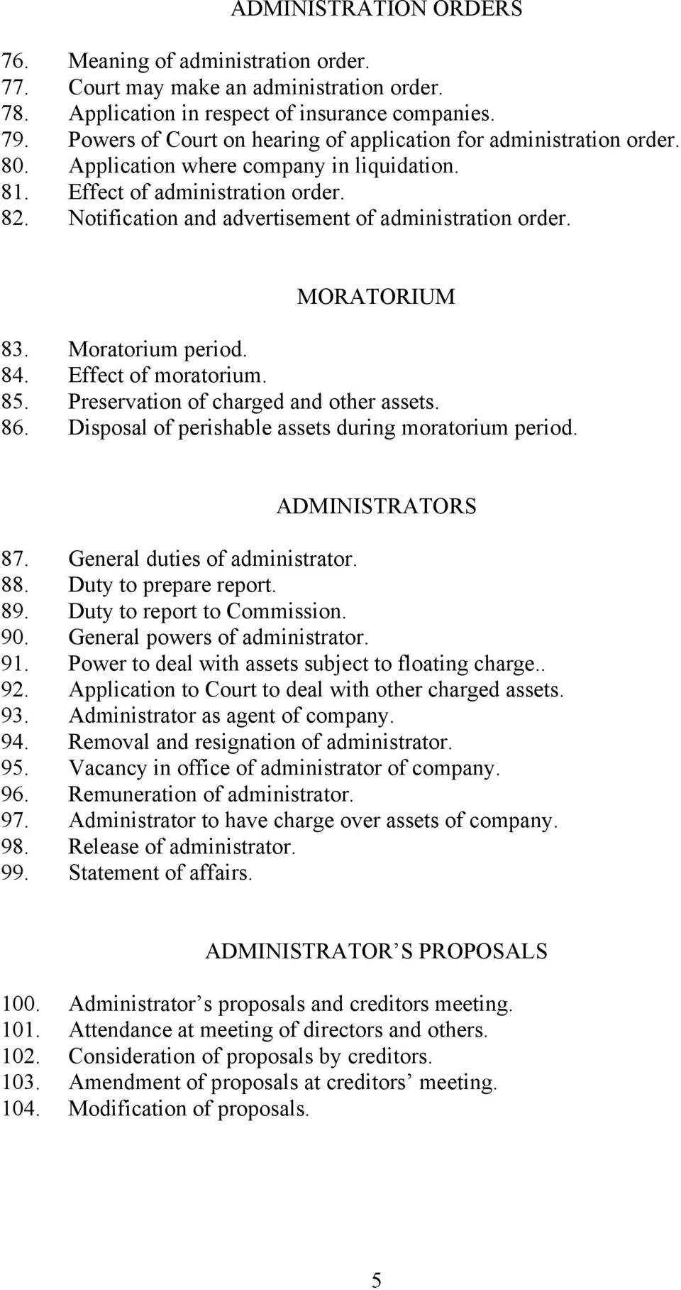 Notification and advertisement of administration order. MORATORIUM 83. Moratorium period. 84. Effect of moratorium. 85. Preservation of charged and other assets. 86.