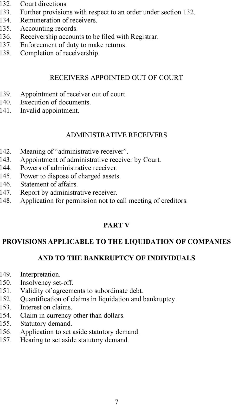 140. Execution of documents. 141. Invalid appointment. ADMINISTRATIVE RECEIVERS 142. Meaning of administrative receiver. 143. Appointment of administrative receiver by Court. 144.