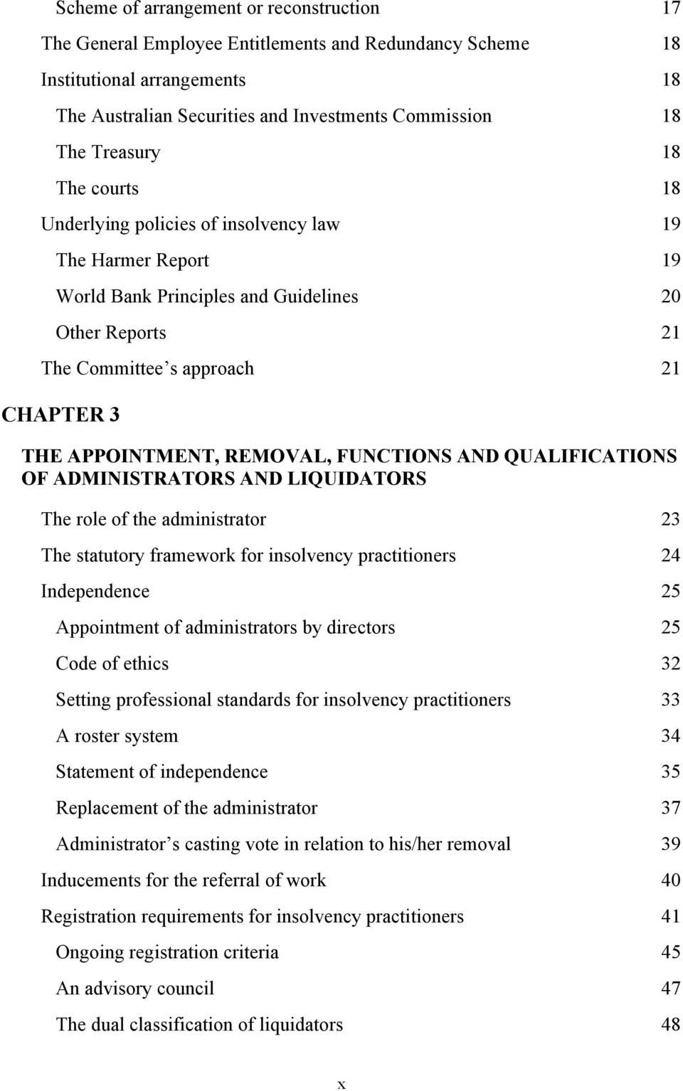 REMOVAL, FUNCTIONS AND QUALIFICATIONS OF ADMINISTRATORS AND LIQUIDATORS The role of the administrator 23 The statutory framework for insolvency practitioners 24 Independence 25 Appointment of