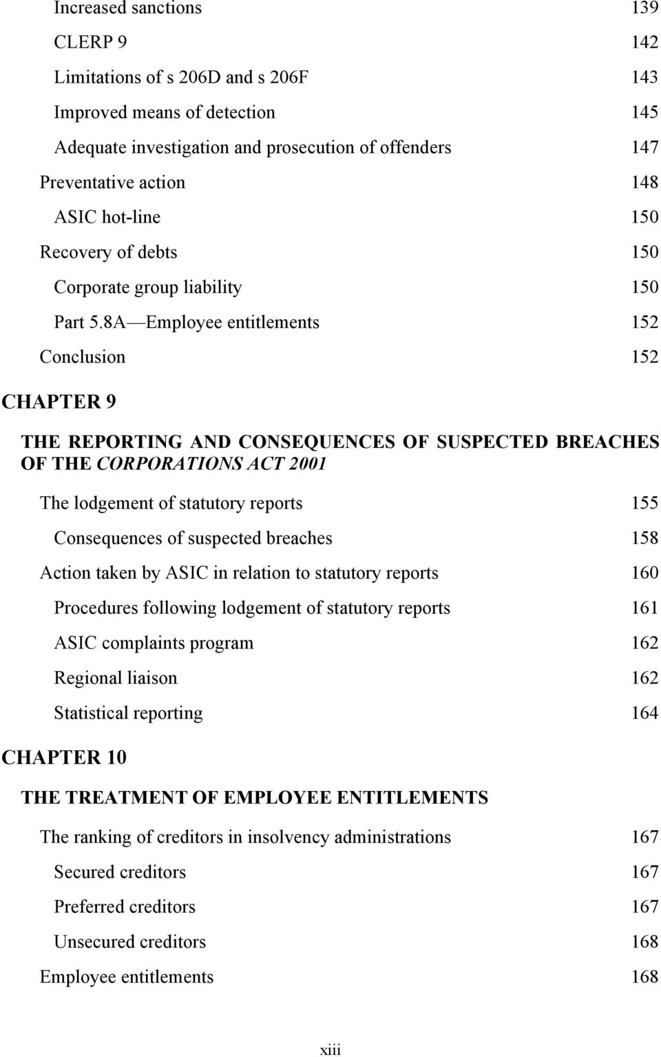 8A Employee entitlements 152 Conclusion 152 CHAPTER 9 THE REPORTING AND CONSEQUENCES OF SUSPECTED BREACHES OF THE CORPORATIONS ACT 2001 The lodgement of statutory reports 155 Consequences of