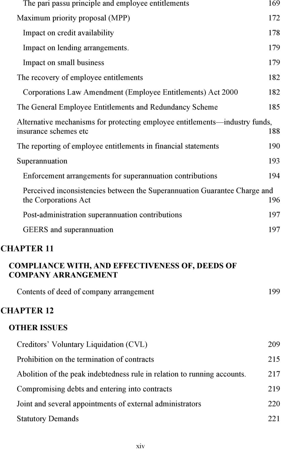 Alternative mechanisms for protecting employee entitlements industry funds, insurance schemes etc 188 The reporting of employee entitlements in financial statements 190 Superannuation 193 Enforcement