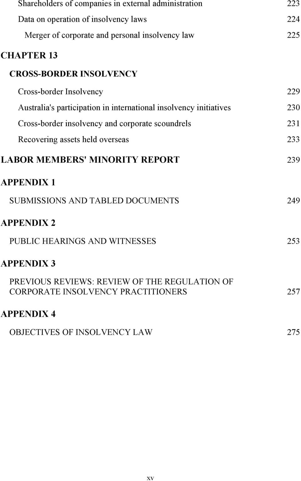 scoundrels 231 Recovering assets held overseas 233 LABOR MEMBERS' MINORITY REPORT 239 APPENDIX 1 SUBMISSIONS AND TABLED DOCUMENTS 249 APPENDIX 2 PUBLIC HEARINGS
