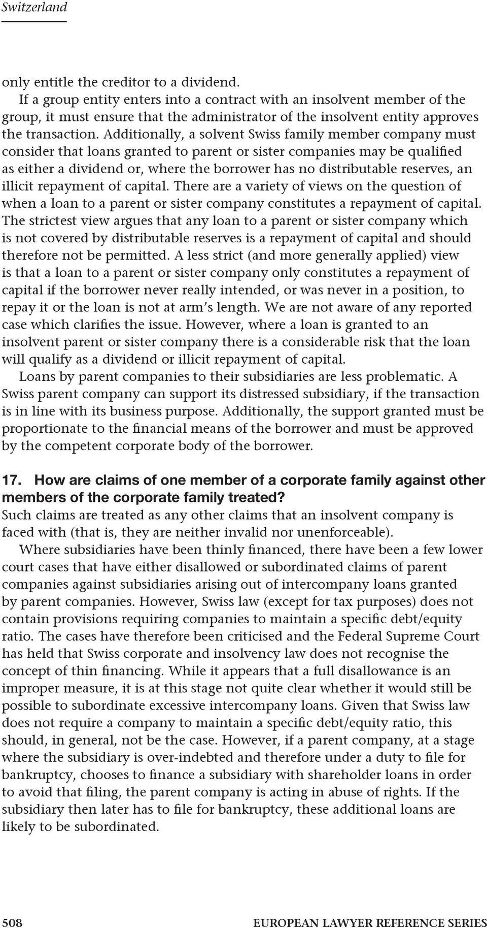 Additionally, a solvent Swiss family member company must consider that loans granted to parent or sister companies may be qualified as either a dividend or, where the borrower has no distributable