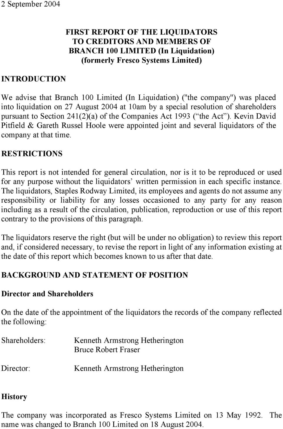 Kevin David Pitfield & Gareth Russel Hoole were appointed joint and several liquidators of the company at that time.