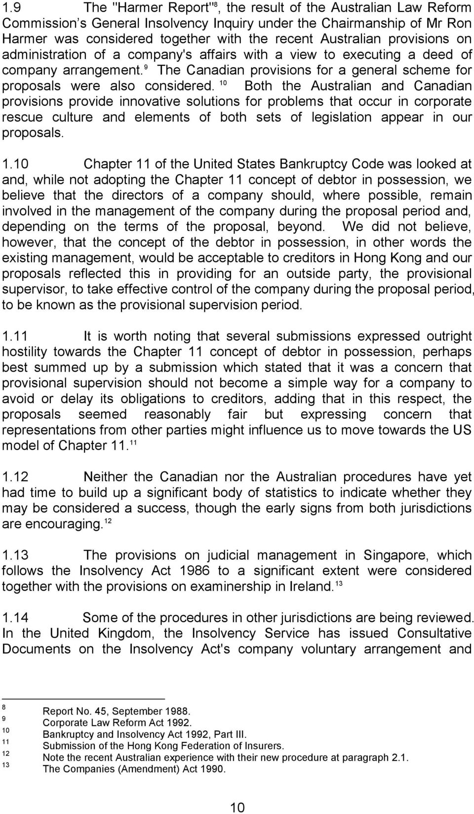 10 Both the Australian and Canadian provisions provide innovative solutions for problems that occur in corporate rescue culture and elements of both sets of legislation appear in our proposals. 1.