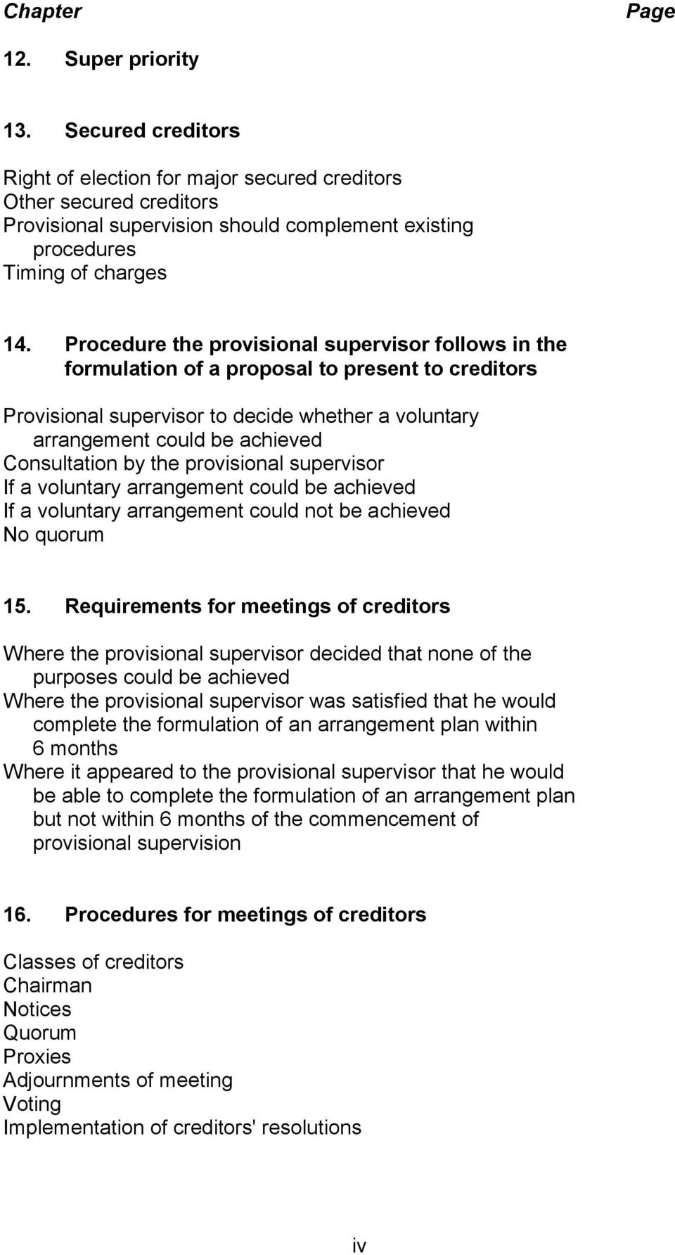 Procedure the provisional supervisor follows in the formulation of a proposal to present to creditors Provisional supervisor to decide whether a voluntary arrangement could be achieved Consultation