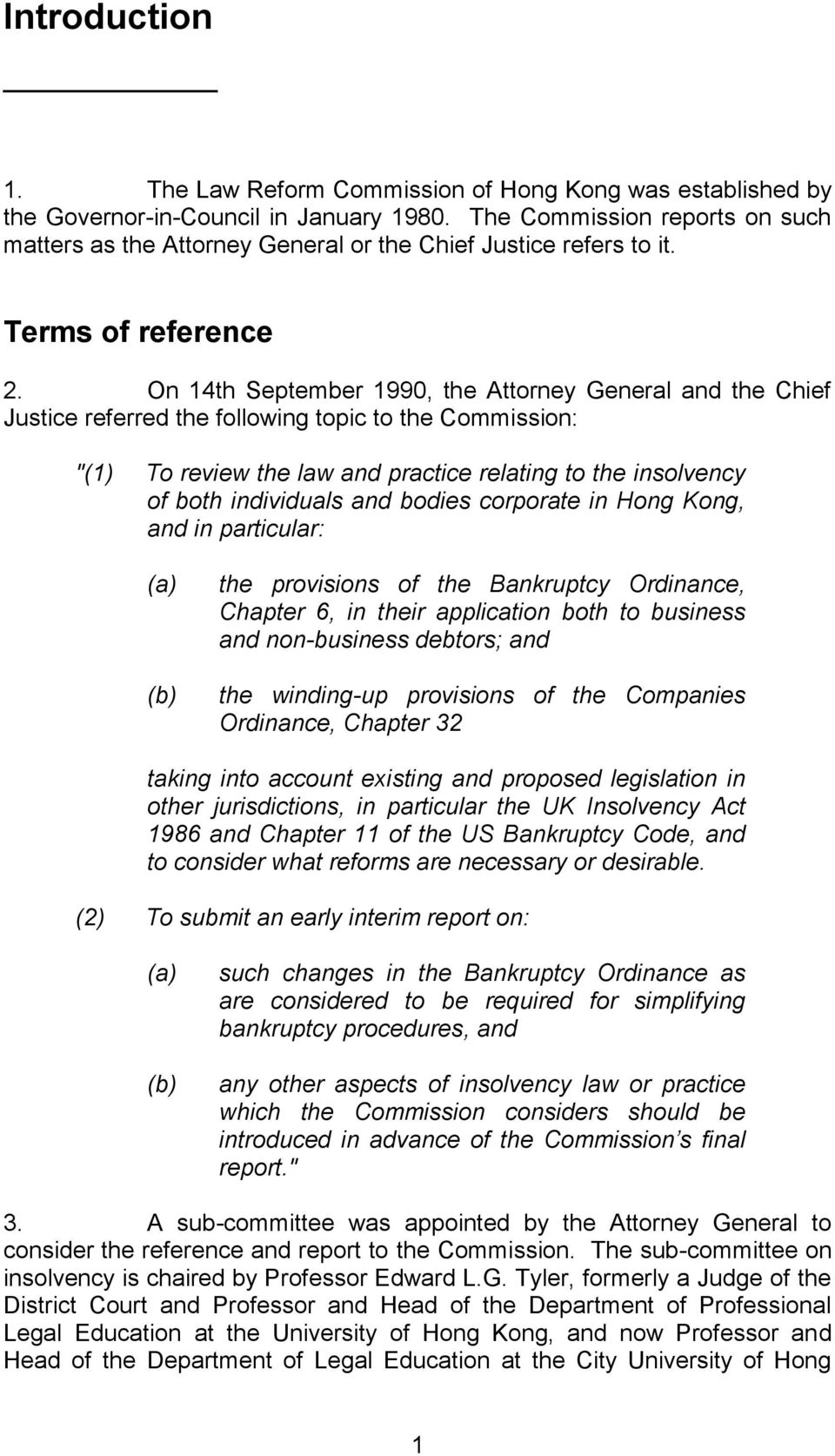 "On 14th September 1990, the Attorney General and the Chief Justice referred the following topic to the Commission: ""(1) To review the law and practice relating to the insolvency of both individuals"