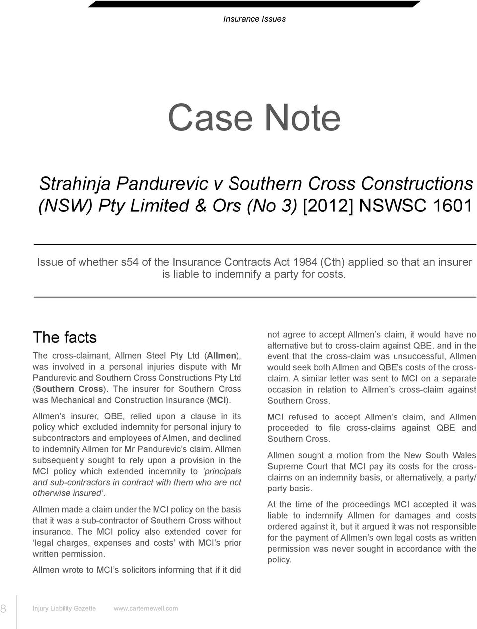 The facts The cross-claimant, Allmen Steel Pty Ltd (Allmen), was involved in a personal injuries dispute with Mr Pandurevic and Southern Cross Constructions Pty Ltd (Southern Cross).