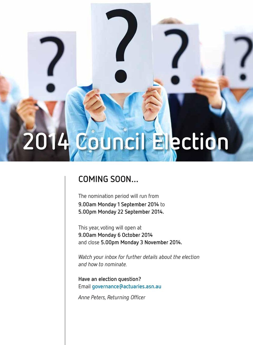 00pm Monday 3 November 2014. Watch your inbox for further details about the election and how to nominate.