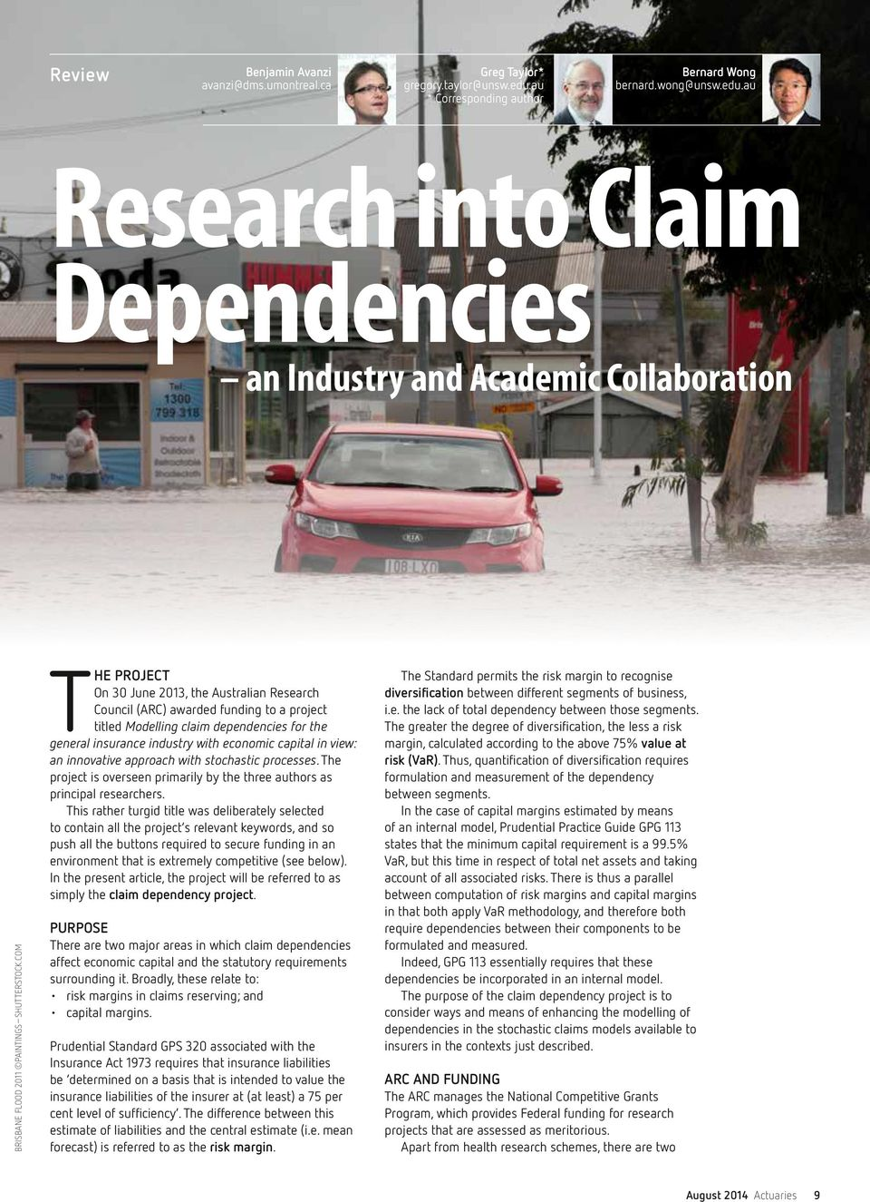 com The project On 30 June 2013, the Australian Research Council (ARC) awarded funding to a project titled Modelling claim dependencies for the general insurance industry with economic capital in