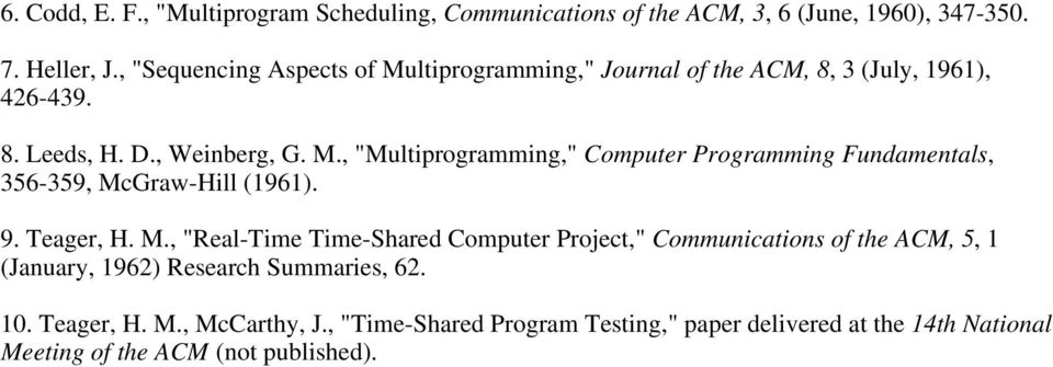 "9. Teager, H. M., ""Real-Time Time-Shared Computer Project,"" Communications of the ACM, 5, 1 (January, 1962) Research Summaries, 62. 10. Teager, H. M., McCarthy, J."
