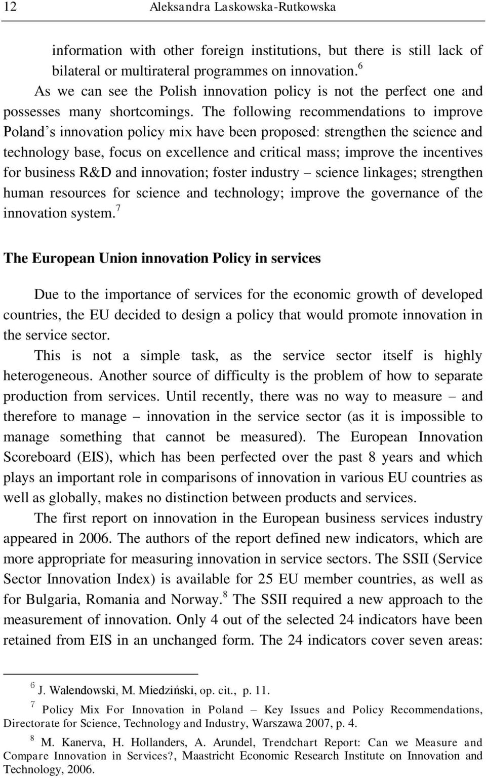 The following recommendations to improve Poland s innovation policy mix have been proposed: strengthen the science and technology base, focus on excellence and critical mass; improve the incentives