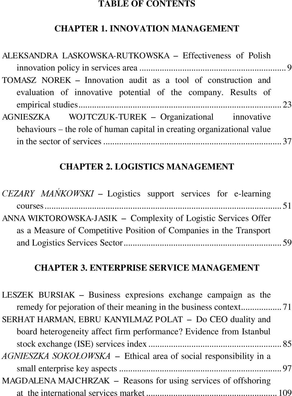 .. 23 AGNIESZKA WOJTCZUK-TUREK Organizational innovative behaviours the role of human capital in creating organizational value in the sector of services... 37 CHAPTER 2.