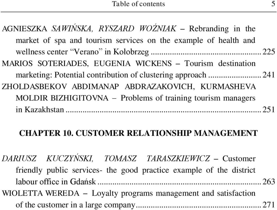 .. 241 ZHOLDASBEKOV ABDIMANAP ABDRAZAKOVICH, KURMASHEVA MOLDIR BIZHIGITOVNA Problems of training tourism managers in Kazakhstan... 251 CHAPTER 10.
