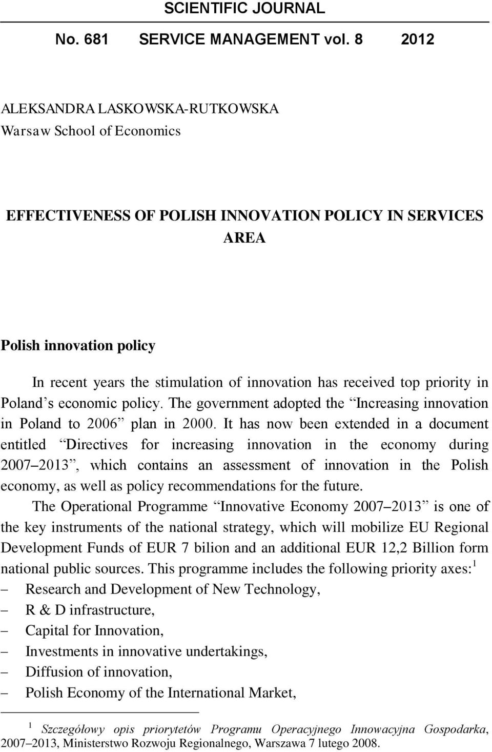 received top priority in Poland s economic policy. The government adopted the Increasing innovation in Poland to 2006 plan in 2000.