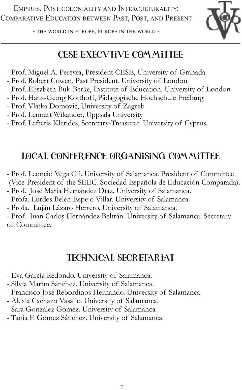 Lennart Wikander, Uppsala University - Prof. Lefteris Klerides, Secretary-Treasurer. University of Cyprus. LOCAL CONFERENCE ORGANISING COMMITTEE - Prof. Leoncio Vega Gil. University of Salamanca.