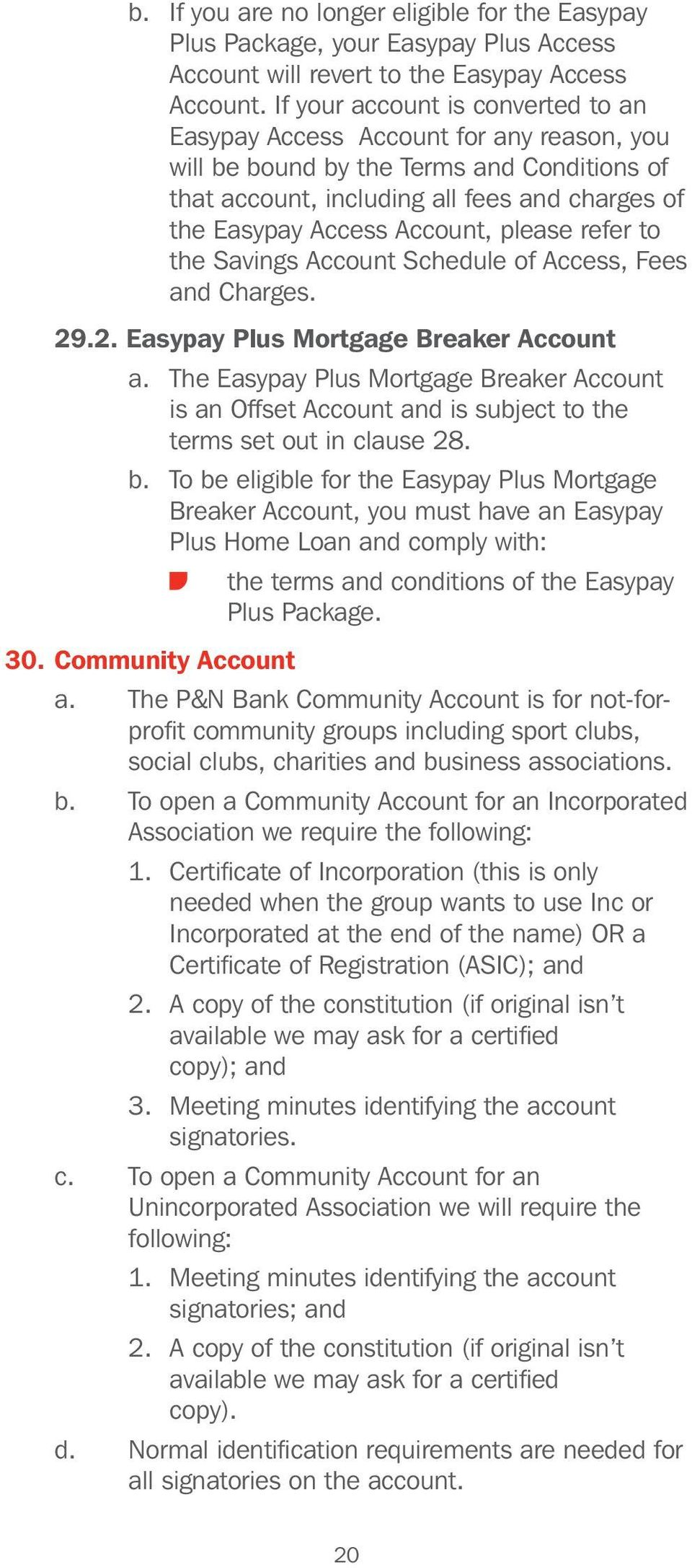 please refer to the Savings Account Schedule of Access, Fees and Charges. 29.2. Easypay Plus Mortgage Breaker Account a.