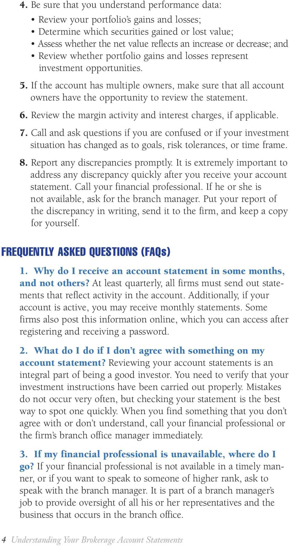 If the account has multiple owners, make sure that all account owners have the opportunity to review the statement. 6. Review the margin activity and interest charges, if applicable. 7.