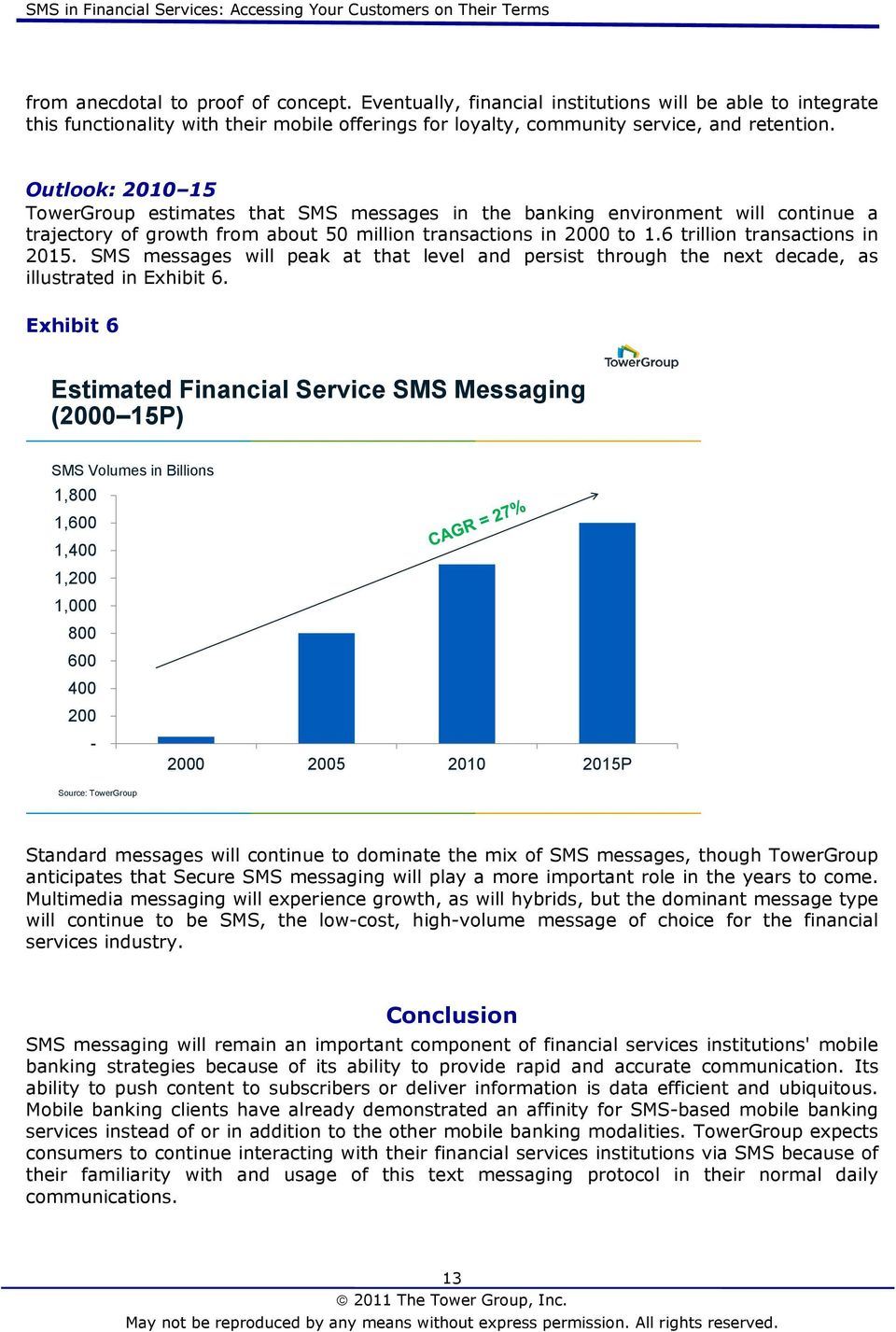 SMS messages will peak at that level and persist through the next decade, as illustrated in Exhibit 6.