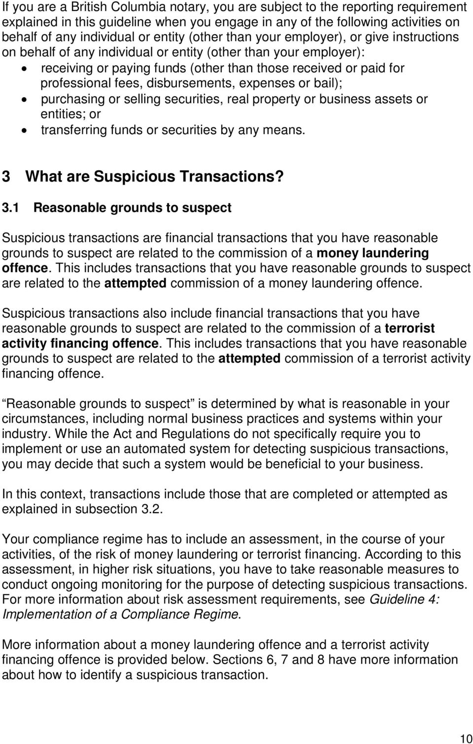 disbursements, expenses or bail); purchasing or selling securities, real property or business assets or entities; or transferring funds or securities by any means. 3 What are Suspicious Transactions?
