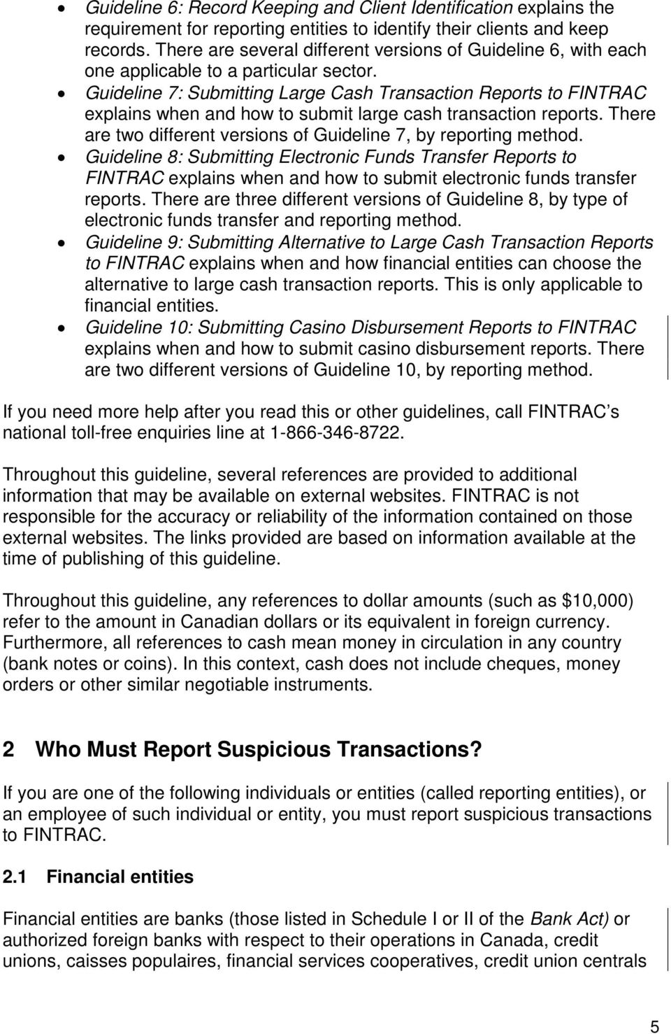 Guideline 7: Submitting Large Cash Transaction Reports to FINTRAC explains when and how to submit large cash transaction reports. There are two different versions of Guideline 7, by reporting method.