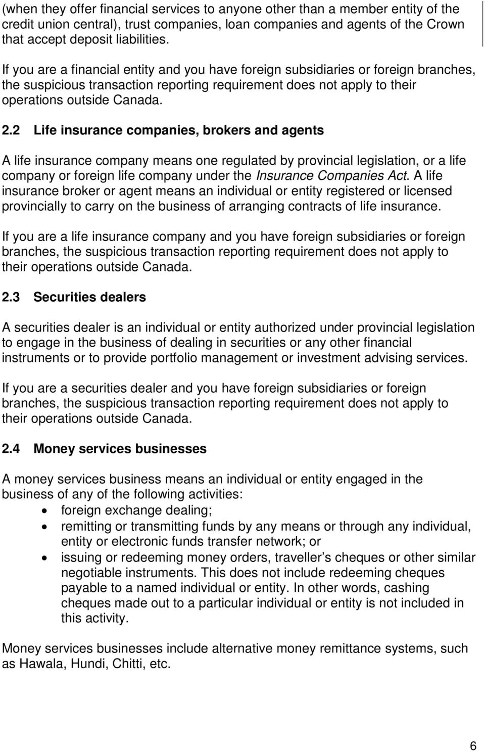 2 Life insurance companies, brokers and agents A life insurance company means one regulated by provincial legislation, or a life company or foreign life company under the Insurance Companies Act.