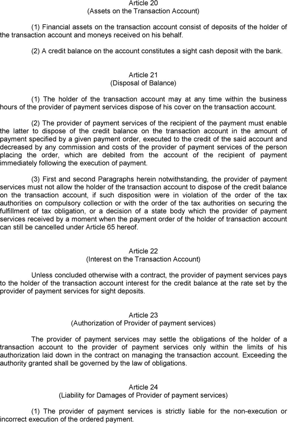 Article 21 (Disposal of Balance) (1) The holder of the transaction account may at any time within the business hours of the provider of payment services dispose of his cover on the transaction