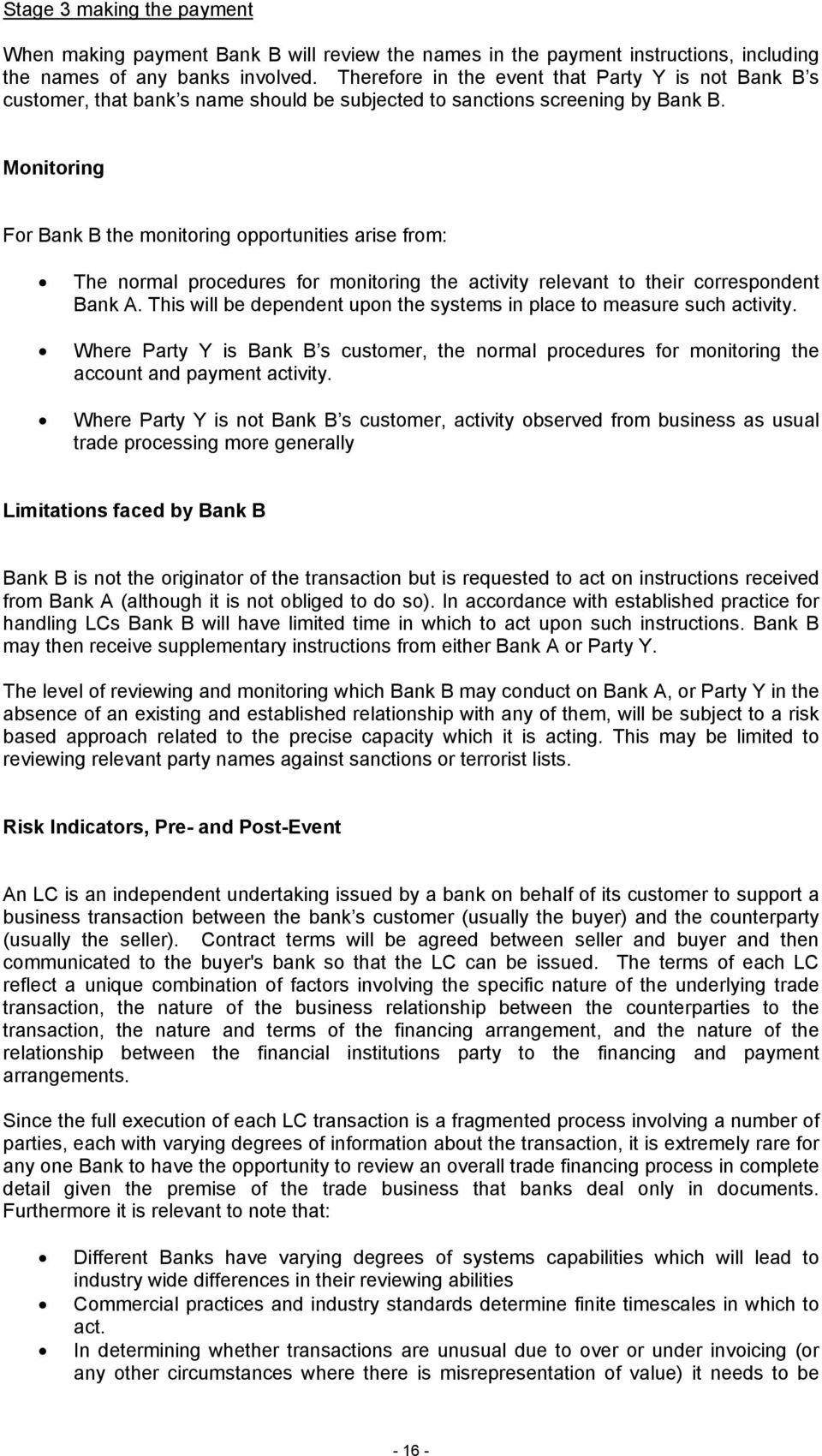 Monitoring For Bank B the monitoring opportunities arise from: The normal procedures for monitoring the activity relevant to their correspondent Bank A.