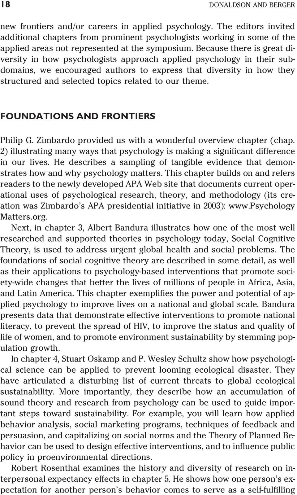 Because there is great diversity in how psychologists approach applied psychology in their subdomains, we encouraged authors to express that diversity in how they structured and selected topics