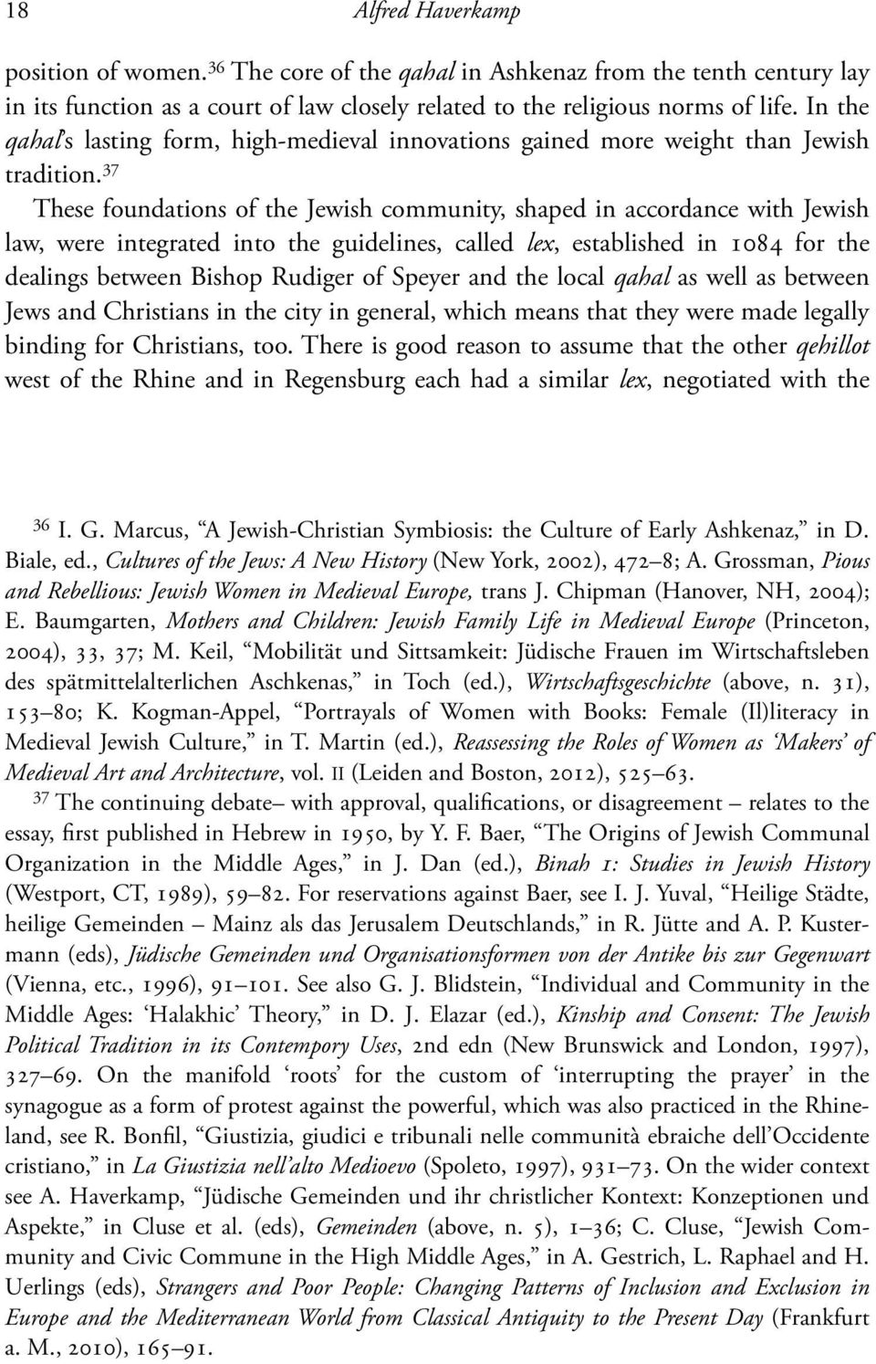 37 These foundations of the Jewish community, shaped in accordance with Jewish law, were integrated into the guidelines, called lex, established in 1084 for the dealings between Bishop Rudiger of