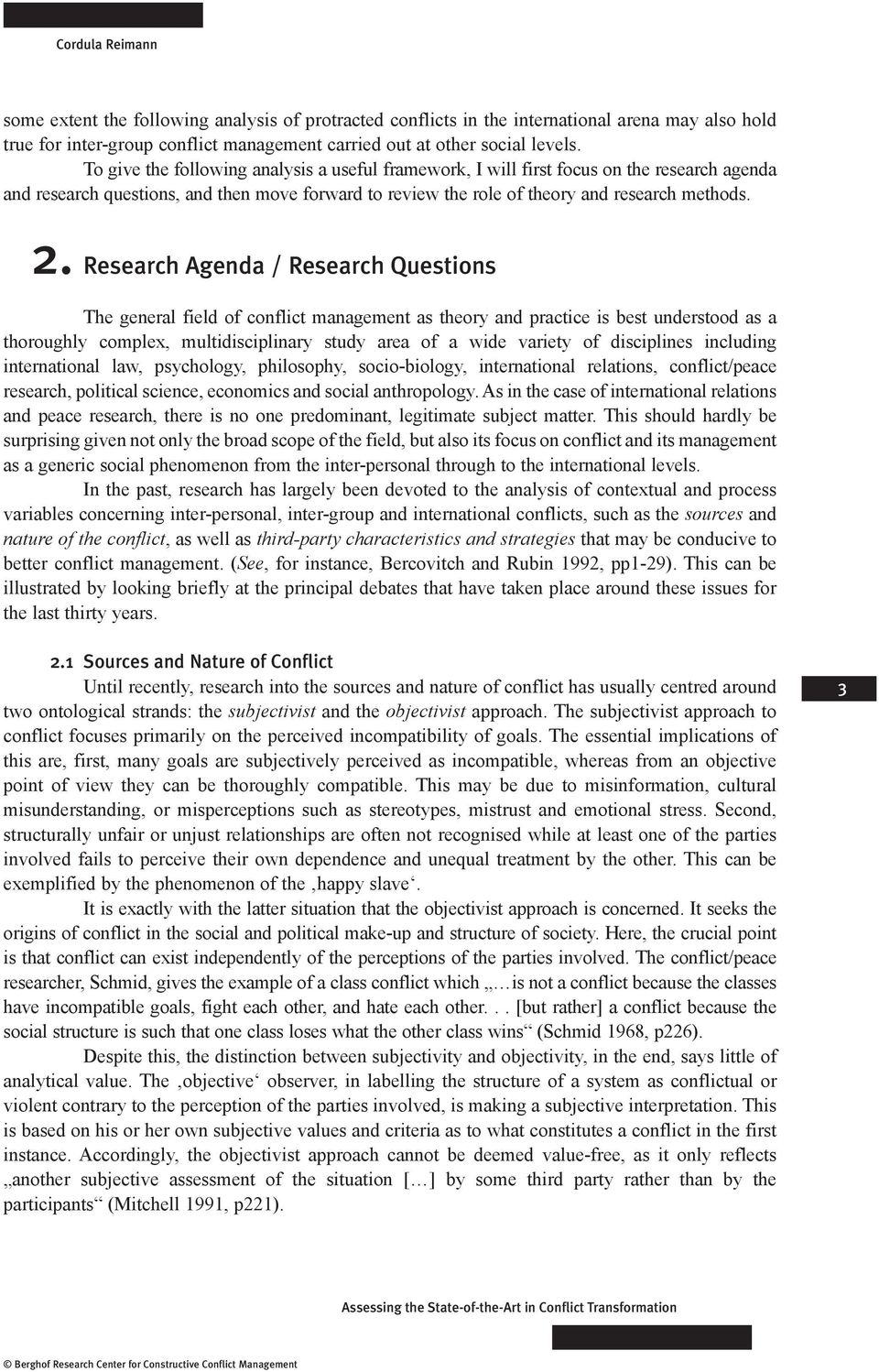 Research Agenda / Research Questions The general field of conflict management as theory and practice is best understood as a thoroughly complex, multidisciplinary study area of a wide variety of