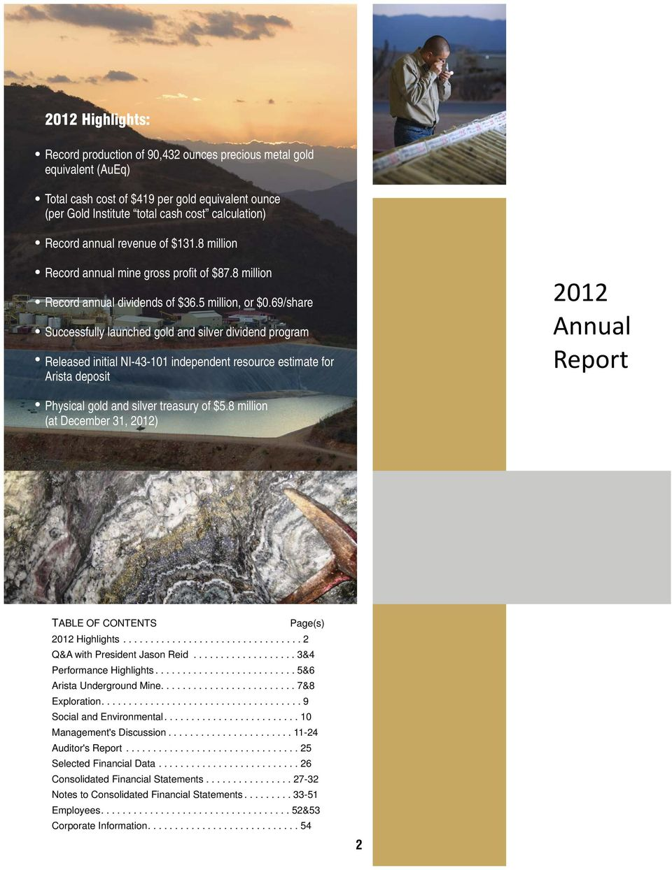69/share Successfully launched gold and silver dividend program Released initial NI-43-101 independent resource estimate for Arista deposit 2012 Annual Report Physical gold and silver treasury of $5.