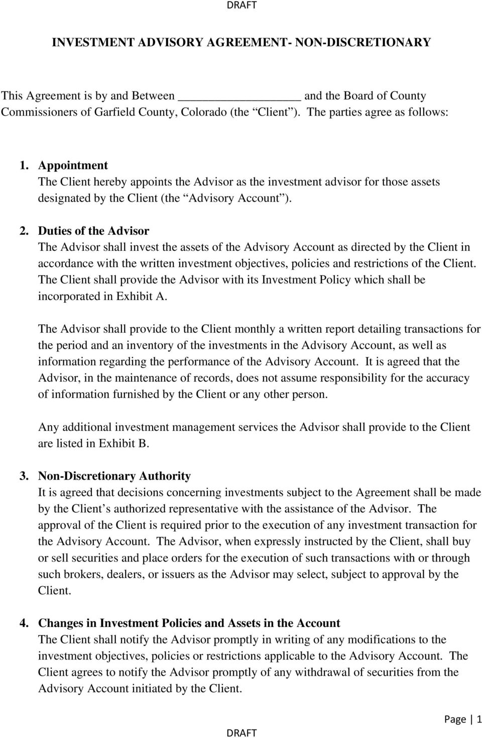 Duties of the Advisor The Advisor shall invest the assets of the Advisory Account as directed by the Client in accordance with the written investment objectives, policies and restrictions of the