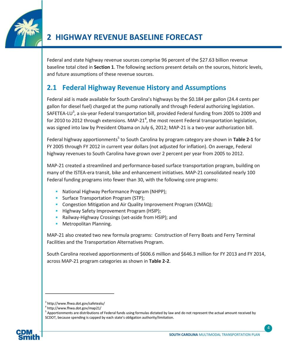 1 Federal Highway Revenue History and Assumptions Federal aid is made available for South Carolina s highways by the $0.184 per gallon (24.