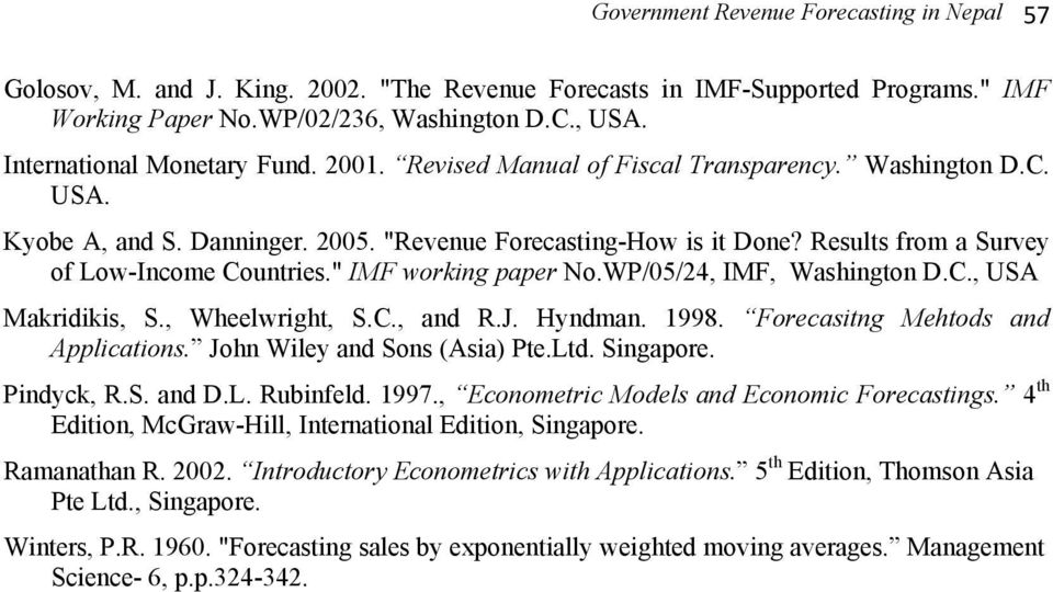 WP/05/24, IMF, Washingon D.C., USA Makridikis, S., Wheelwrigh, S.C., and R.J. Hyndman. 998. Forecasing Mehods and Applicaions. John Wiley and Sons (Asia) Pe.Ld. Singapore. Pindyck, R.S. and D.L. Rubinfeld.