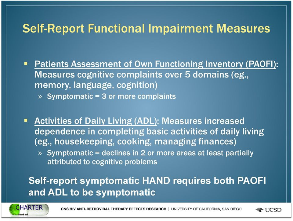 , memory, language, cognition)» Symptomatic = 3 or more complaints Activities of Daily Living (ADL): Measures increased dependence in