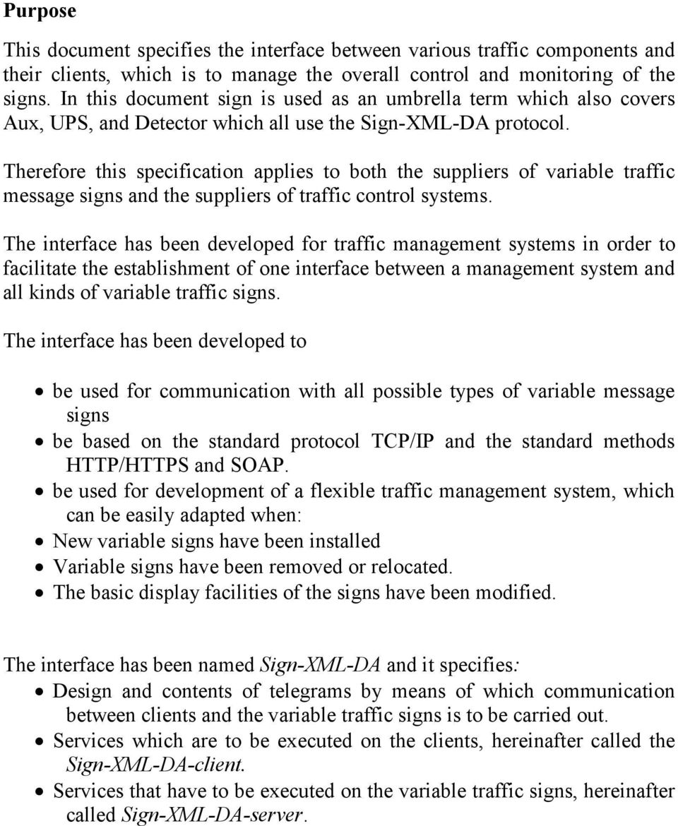 Therefore this specification applies to both the suppliers of variable traffic message signs and the suppliers of traffic control systems.