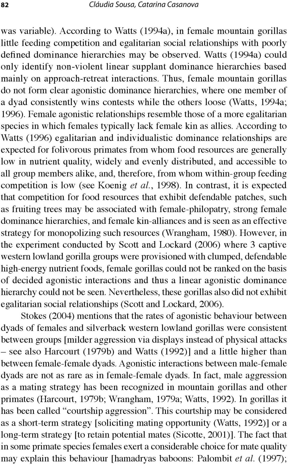 Watts (1994a) could only identify non violent linear supplant dominance hierarchies based mainly on approach retreat interactions.