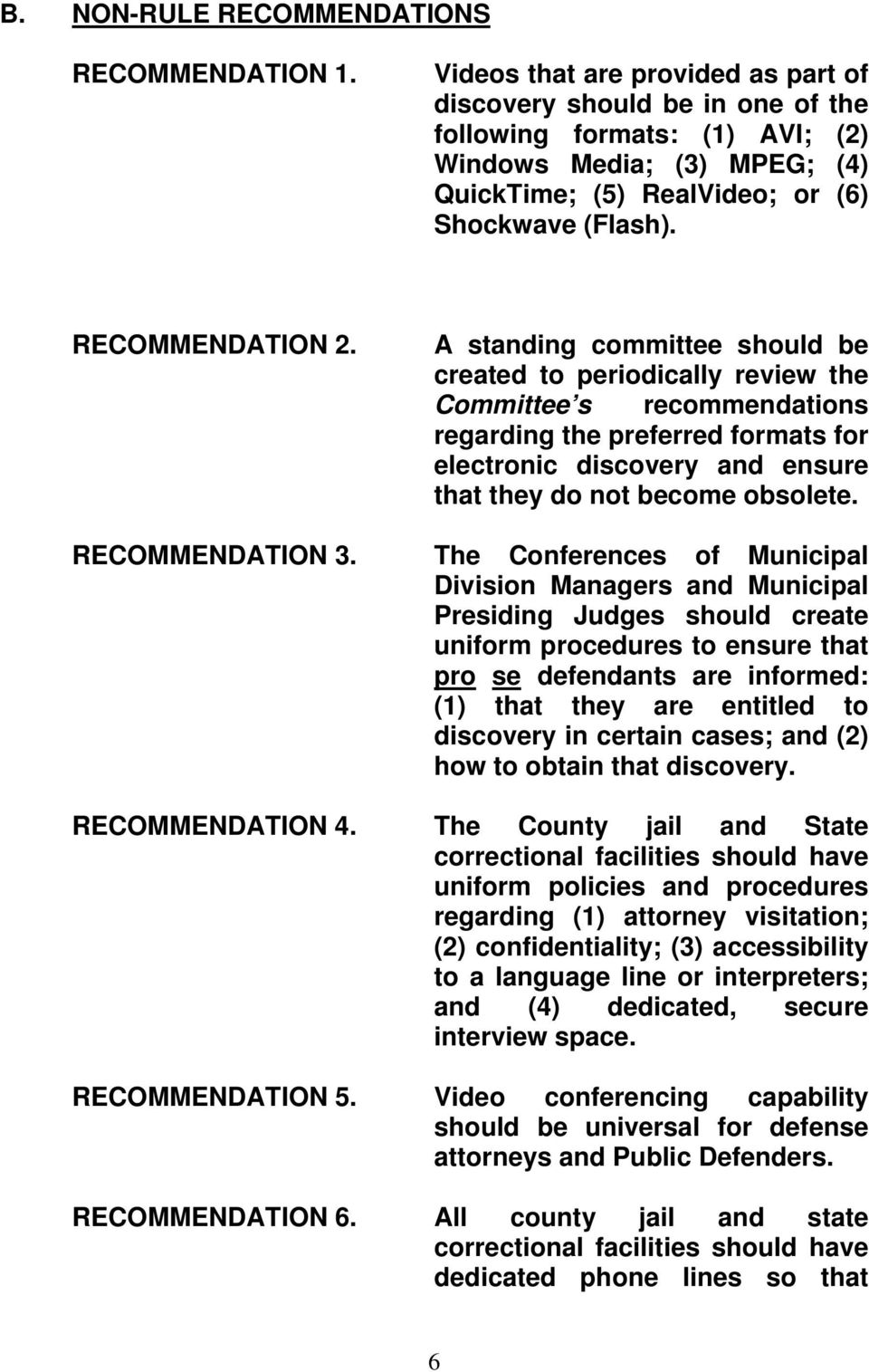 A standing committee should be created to periodically review the Committee s recommendations regarding the preferred formats for electronic discovery and ensure that they do not become obsolete.