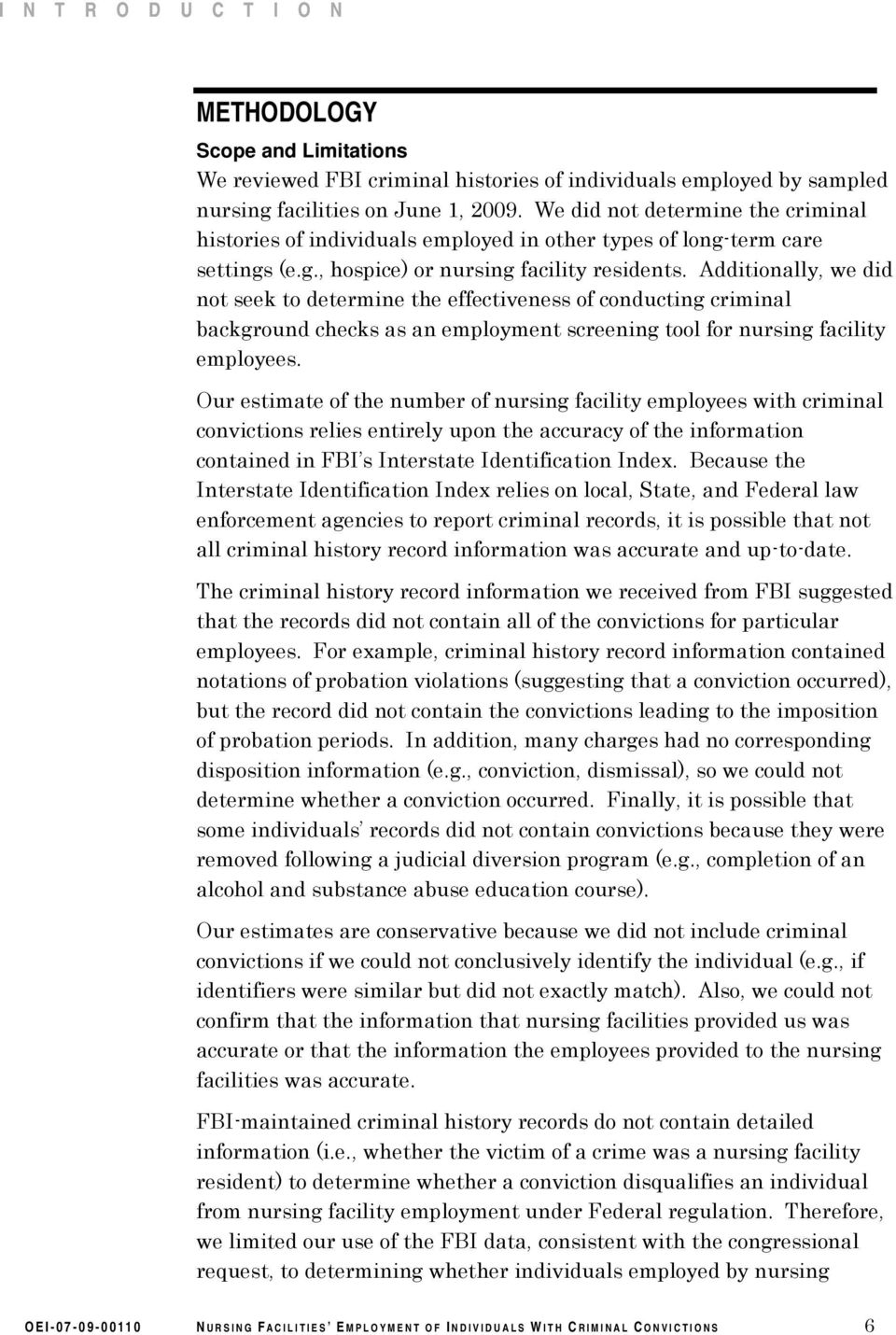 Additionally, we did not seek to determine the effectiveness of conducting criminal background checks as an employment screening tool for nursing facility employees.