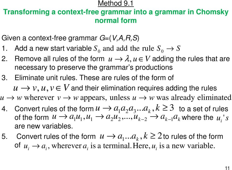 These are rules of the form of u v, u, v V and their elimination requires adding the rules u w wherever v w appears, unless was already eliminated 4.