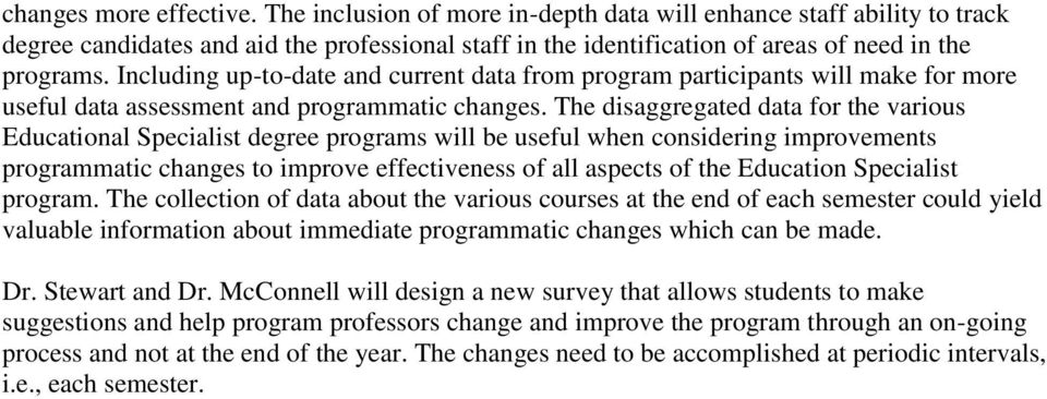The disaggregated data for the various Educational Specialist degree programs will be useful when considering improvements programmatic changes to improve effectiveness of all aspects of the