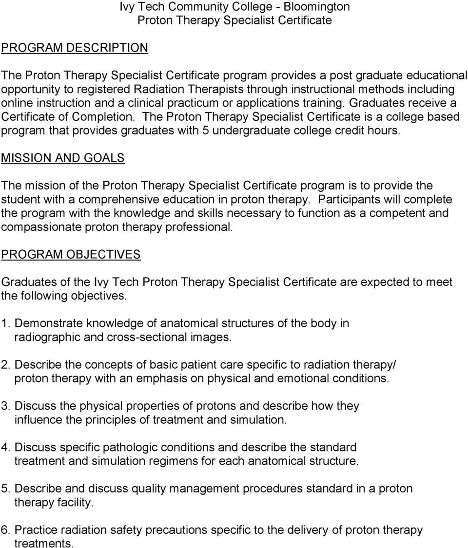 The Proton Therapy Specialist Certificate is a college based program that provides graduates with 5 undergraduate college credit hours.