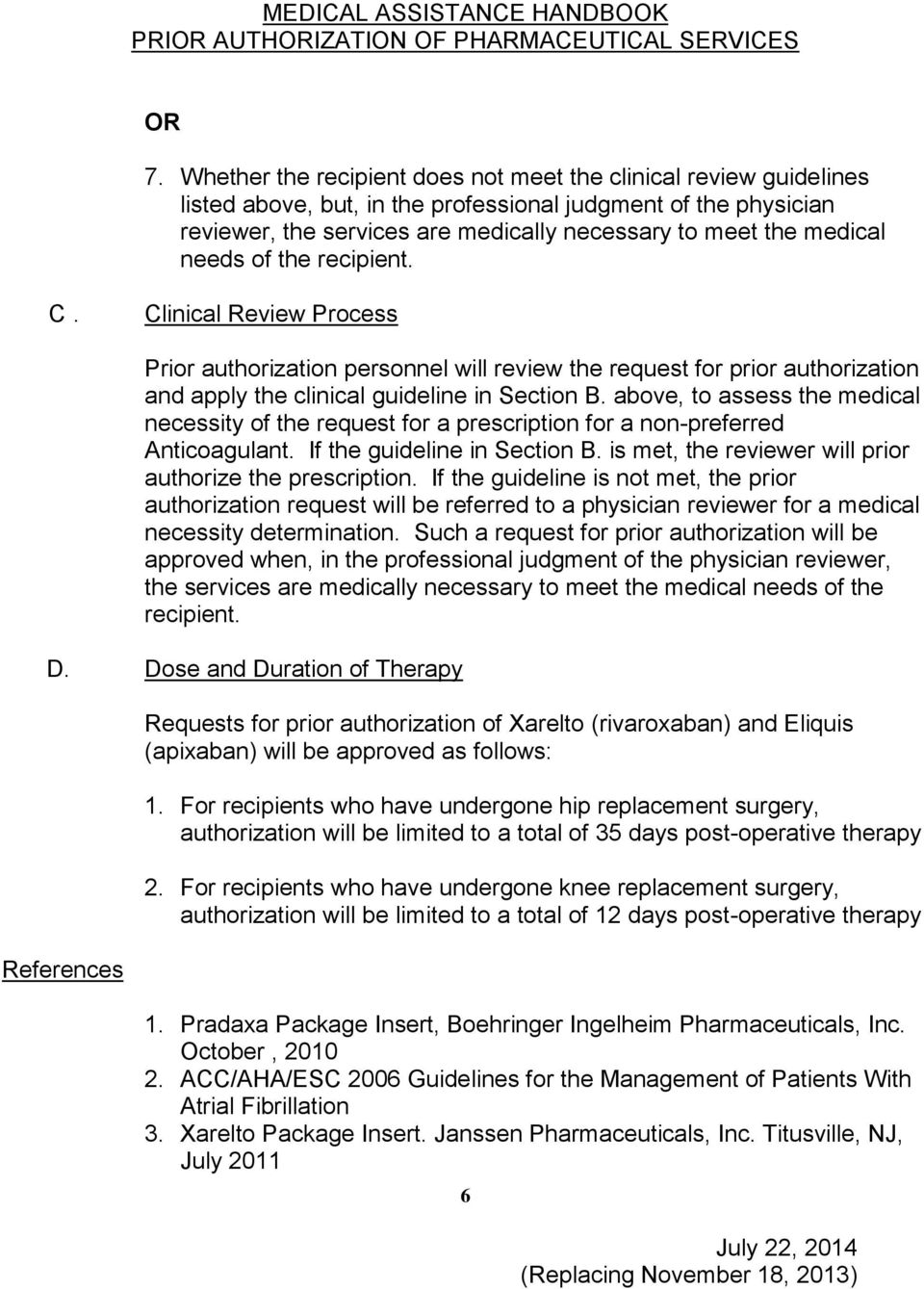 needs of the recipient. C. Clinical Review Process Prior authorization personnel will review the request for prior authorization and apply the clinical guideline in Section B.